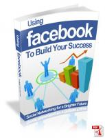 Using Facebook To Build Your Suc...